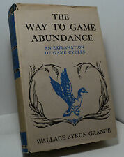 The Way to Game Abundance - An Explanation of Game Cycles by Wallace B Grange