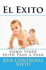 El Exito Paso a Paso: El Exito : Como Tener Exito Paso a Paso by Jose...