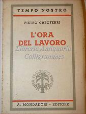 POLITICA: Pietro Capoferri, L'ORA DEL LAVORO 1941 Mondadori Fascismo Mussolini