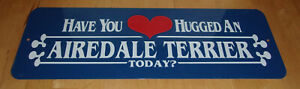 HAVE YOU HUGGED AN AIREDALE TERRIER TODAY Blue Metal Sign Plague Heart Dog Decor