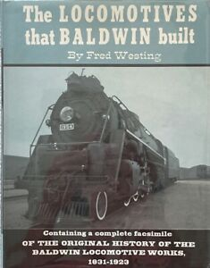 Fred Westing: The Locomotives that Baldwin Built FIRST EDITION