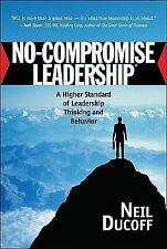 No-Compromise Leadership: A Higher Standard of Leadership Thinking and Behavior
