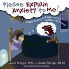 Please Explain Anxiety To Me!: Simple Biology And Solutions For Children An...