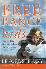 Free-Range Kids, How to Raise Safe, Self-Reliant Children (Without Going Nuts wi