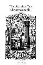 The LIturgical Year: Christmas Bk. 1 by Dom Prosper Gueranger (2013, Paperback)