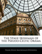 The Stage Irishman of the Pseudo-Celtic Drama by O'Connell, Frank Hugh Macdonal