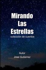 Mirando Las Estrellas : Colección de Cuentos by Jose Gutierrez (2015, Paperback)