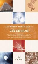 The Weiser Field Guide to Ascension: The Meaning of Miracles and Shifts in Consc