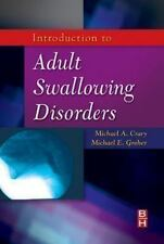 Introduction to Adult Swallowing Disorders by Michael E. Groher and Michael A. C