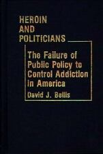 Heroin and Politicians: The Failure of Public Policy to Control Addiction in Ame