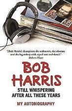 """""""VERY GOOD"""" Harris, Bob, Still Whispering After All These Years: My Autobiograph"""
