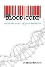 Blood Code : Unlock the Secrets of Your Metabolism: By Maurer, Richard