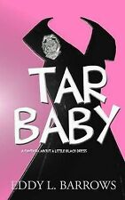 NEW Tar Baby: (a fantasia about a little black dress) by Eddy L. Barrows