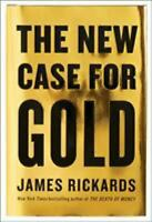 The New Case for Gold by Rickards, James