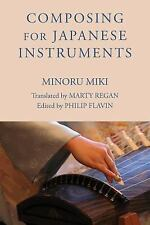 Composing for Japanese Instruments: By Miki, Minoru Regan, Marty Flavin, Phil...