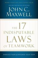 The 17 Indisputable Laws Of Teamwork: Embrace Them And Empower Your Team: By ...