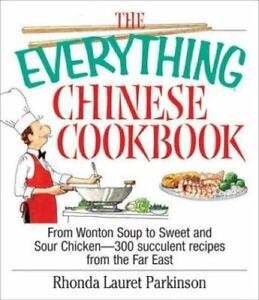 The Everything Chinese Cookbook : From Wonton Soup to Sweet-and-Sour...