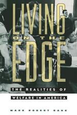 Living on the Edge : The Realities of Welfare in America by Mark R. Rank and...