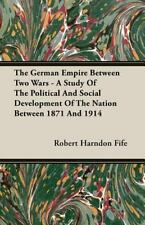 The German Empire Between Two Wars - a Study of the Political and Social...