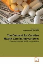 The Demand for Curative Health Care in Jimma town: by Arega, Tesfaye New,,