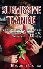 Submissive Training: 23 Things You Must Know About How To Be A Submissive. A Mus