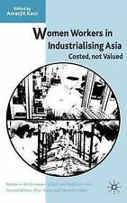 Women Workers in Industrialising Asia: Costed, Not Valued (Studies in the Econom