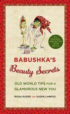 Babushkas Beauty Secrets: Old World Tips for a Glamorous New You by Raisa Ruder