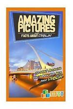 Amazing Pictures and Facts about Dublin: The Most Amazing Fact Book for Kids...