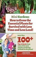 Mini Gardens : How to Grow the Essential Plants for Survival with Less Time...