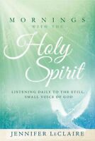 Mornings with the Holy Spirit, Hardcover by LeClaire, Jennifer, Brand New, Fr...
