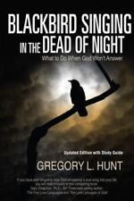 Blackbird Singing in the Dead of Night : What to Do When God Won't Answer:...