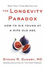 The Longevity Paradox: How to Die Young at a Ripe Old Age by Steven Gundry