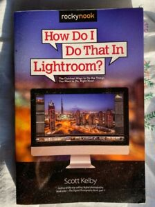 How Do I Do That in Lightroom? Scott Kelby. 2015. Very good condition
