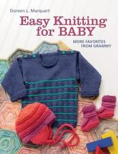 Easy Knitting for Baby : More Favorites from Grammy by Doreen Marquart (2013,...