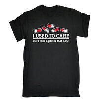 Used To Care Now I Take A Pill T-SHIRT Crazy Adhd Funny Present birthday gift