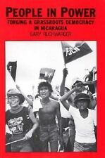 People in Power : Forging a Grassroots Democracy in Nicaragua by Gary...
