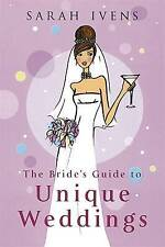 The Bride's Guide to Unique Weddings by Sarah Ivens (Paperback, 2005)