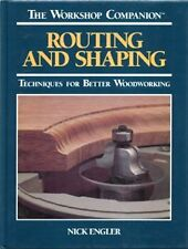 Routing and Shaping: Techniques for Better Woodworking (Workshop Companion) by N