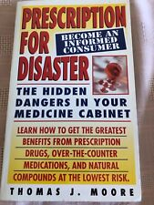 Prescription for Disaster : The Hidden Dangers in Your Medicine Cabinet by...