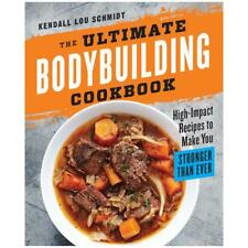 The Ultimate Bodybuilding Cookbook by Kendall Lou Schmidt (author)