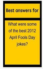 Best Answers for What Were Some of the Best 2012 April Fools Day Jokes? by...