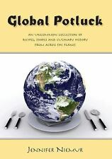 Global Potluck : An Uncommon Collection of Recipes, Stories and Culinary...