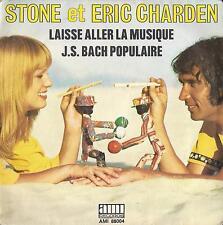 45 GIRI   Stone Et Eric Charden - Laisse Aller La Musique / J.S. Bach Populaire