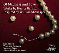 Vesselina Kasarova - Berlioz:Of Madness And Love [Vesselina Kasarova; [CD]