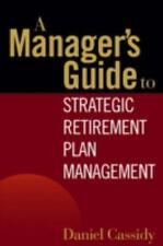A Manager's Guide to Strategic Retirement Plan Management -NEW