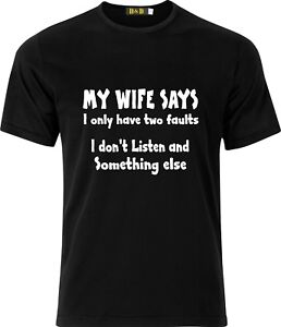 MY WIFE SAYS I HAVE TWO FAULTS I DONT LISTEN AND SOMETHING ELSE GIFT T SHIRT