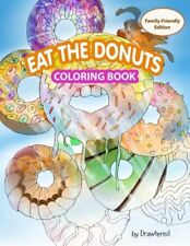 Eat the Donuts Coloring Book : Family-Friendly Edition with Motivational Quotes