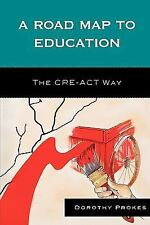 A Roadmap to Education: The CRE-ACT Way: By Prokes, Dorothy