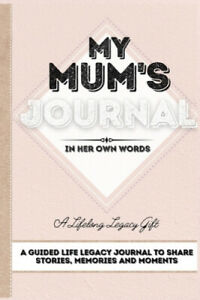 My Mum's Journal: A Guided Life Legacy Journal To Share Stories, Memories and