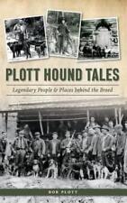 Plott Hound Tales: Legendary People & Places Behind the Breed by Bob Plott: New